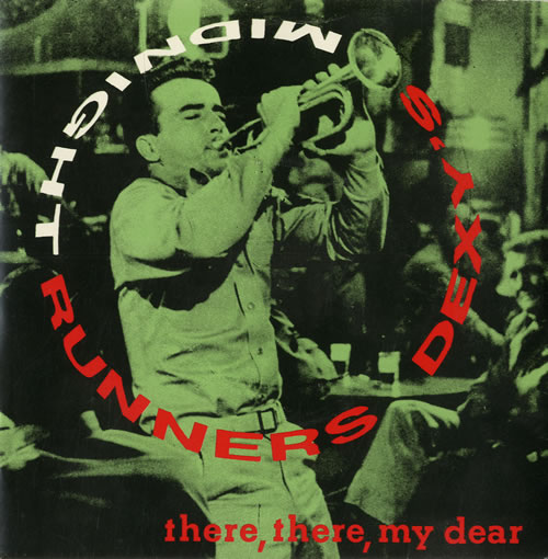 Dexy's Midnight Runners - There, There, My Dear